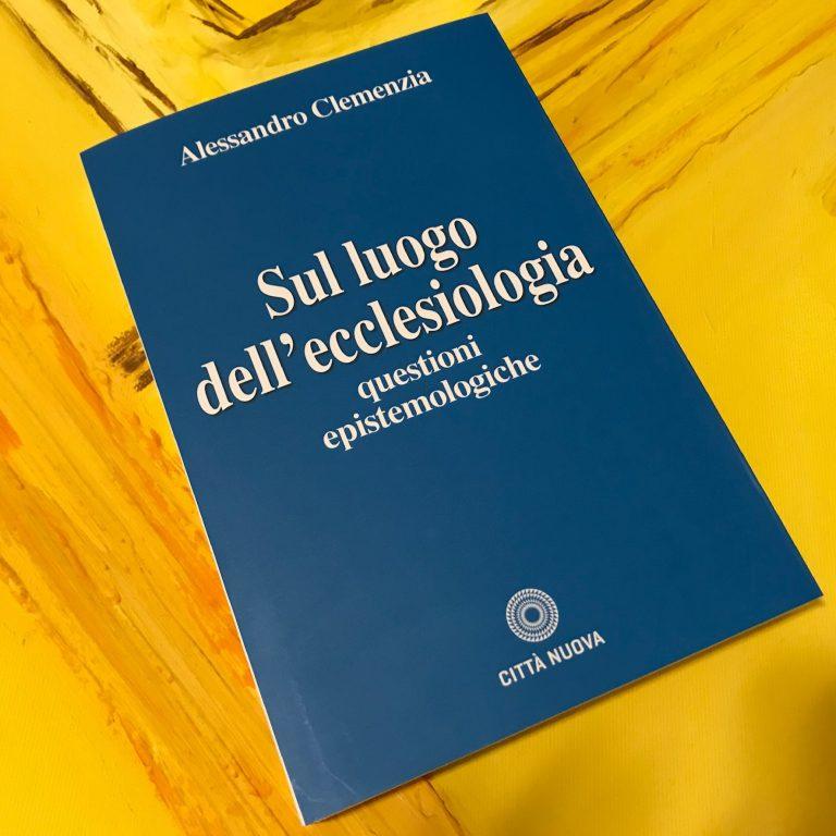 Sul luogo dell'ecclesiologia, Il nuovo libro di Alessandro Clemenzia